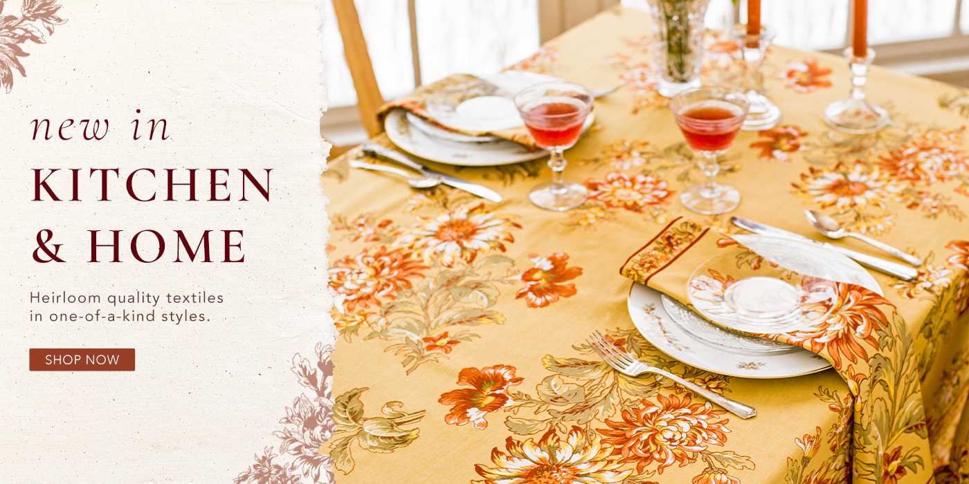 Heirloom quality textiles in one-of-a-kind styles.