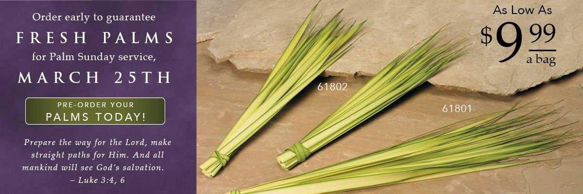Palm Sunday is March 25th. Pre-order you Palms today!
