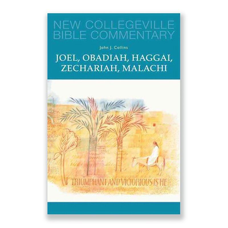 Joel, Obadiah, Haggal, Zechariah, Malachi - New Collegeville Bible Commentary