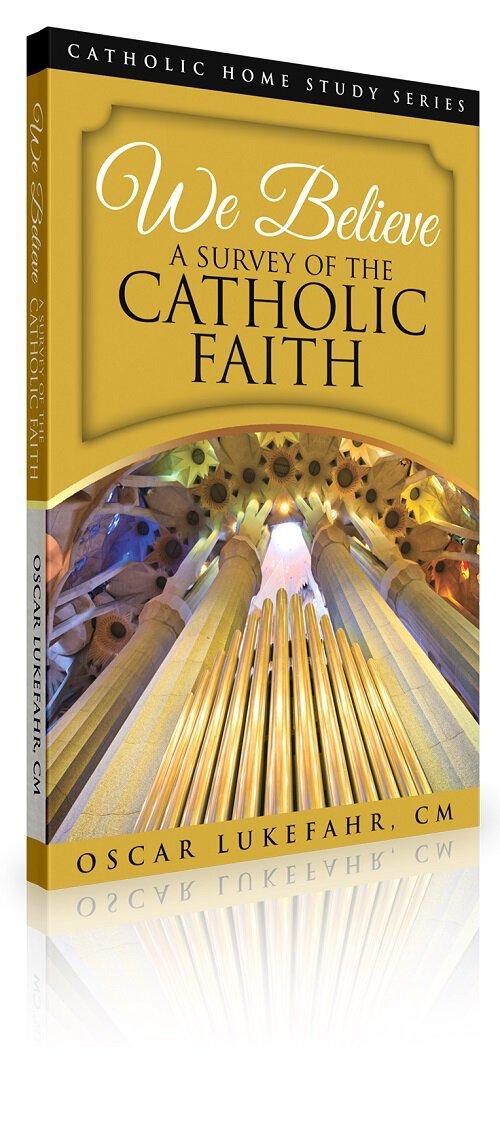 We Believe... A Survey of the Catholic Faith
