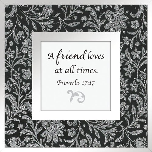 A Friend Loves- Proverbs 17:17 Framed Tabletop