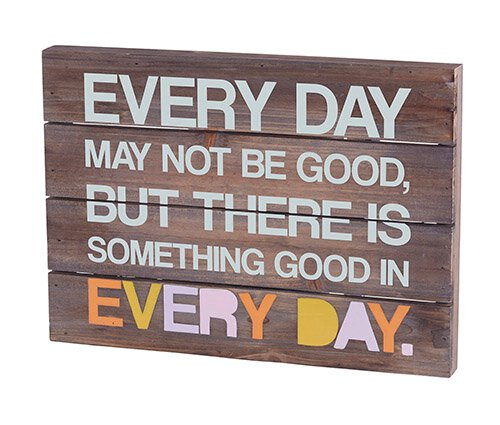Every Day May Not Be Good Dark Wood Pallet Sign