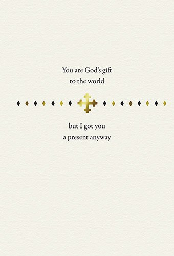 You are God's Gift to the World But I Got You A Present Anyway Card