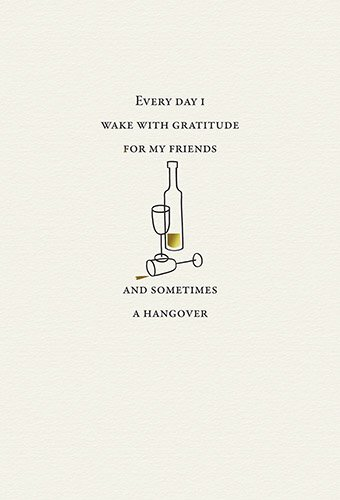Every Day I Wake With Gratitude for My Friends and Sometimes a Hangover Card