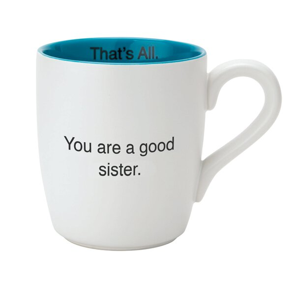 You Are a Good Sister. That's All. 16oz Mug
