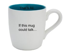 If This Mug Could Talk