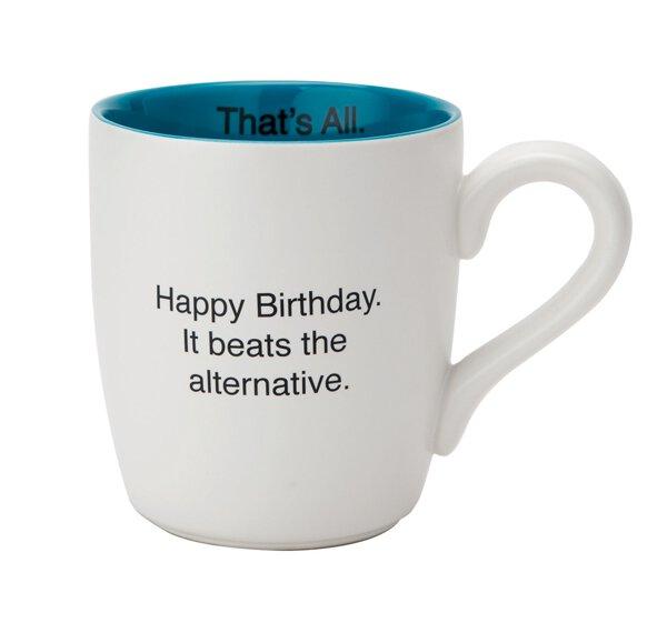 Happy Birthday. It Beats the Alternative.