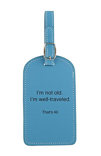 I'm Not Old, I'm Well Traveled. That's All. Luggage Tag