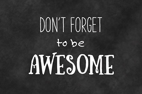 Just Because- Don't Forget To Be Awesome
