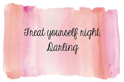 Just Because- Treat Yourself Right Darling