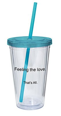 Feeling the Love. That's All. 16oz Acrylic Tumbler