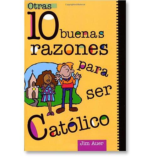 Otras 10 Buenas Razones Para Ser Catolico