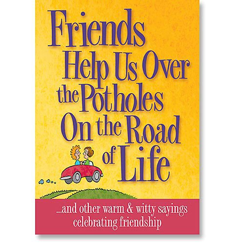 Friends Help Us Over the Potholes on the Road to Life
