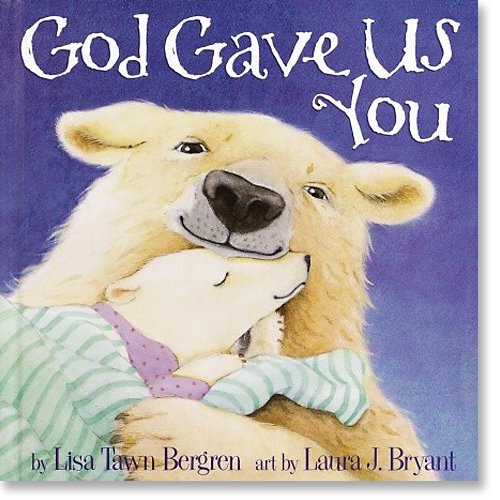 God Gave Us You Hardcover Edition by Lisa Tawn Bergren