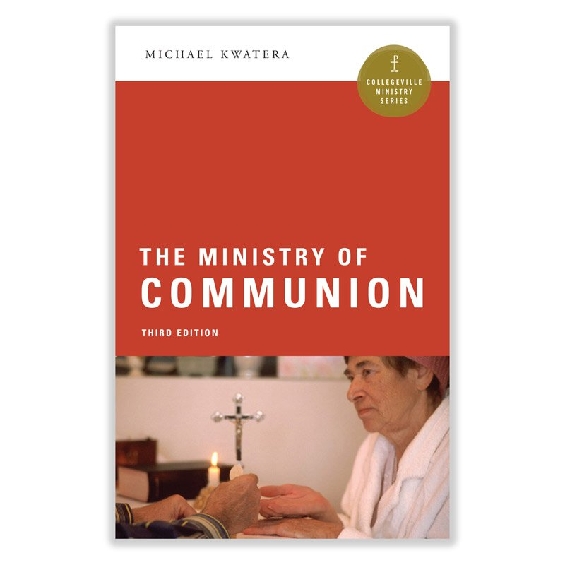 The Ministry of Communion - Collegeville Ministry Series