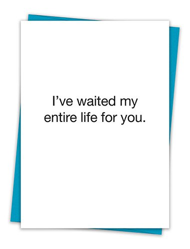 I've Waited My Entire Life For You.