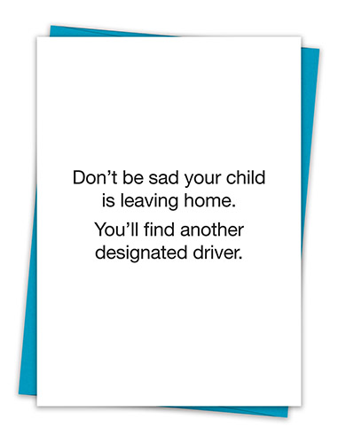 Don't Be Sad Your Child Is Leaving Home. You'll Find Another Designated Driver