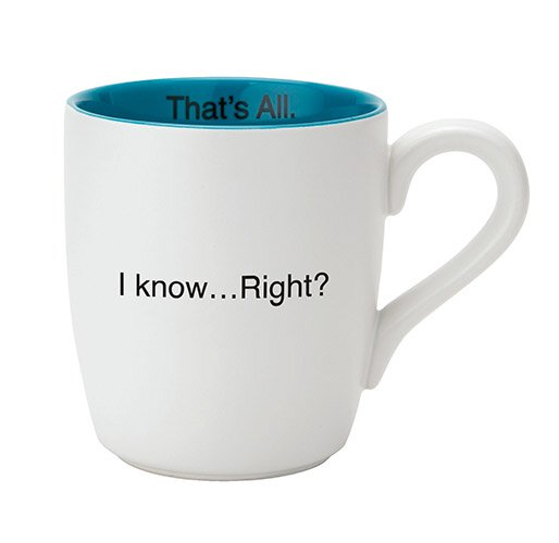 I Know - Right? That's All. 16 oz Mug