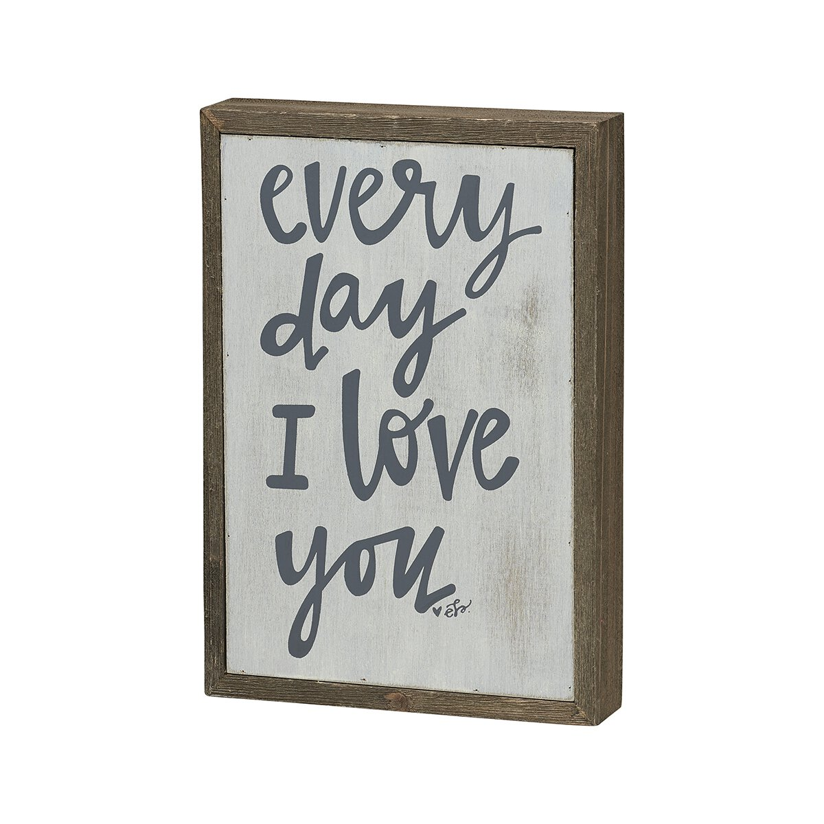 Every Day I Love You Box Sign