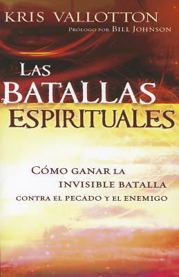 Las Batallas Espirituales: Como Ganar La Invisible Batalla Contra El Pecado y El Enemigo