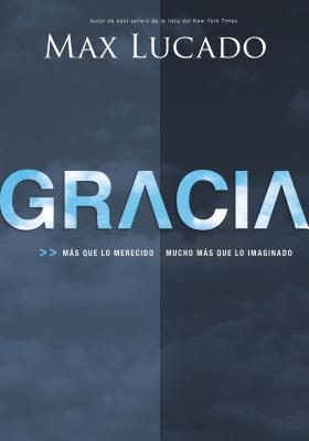 Gracia: Mas Que Lo Merecido, Mucho Mas Que Lo Imaginado = Grace