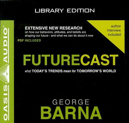 Futurecast (Library Edition): What Today's Trends Mean for Tomorrow's World