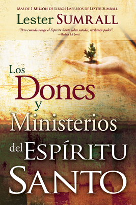 Los Dones y Ministerios del Espiritu Santo = The Gifts and Ministries of the Holy Spirit