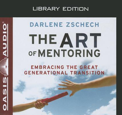 The Art of Mentoring (Library Edition): Embracing the Great Generational Transition