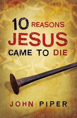 10 Reasons Jesus Came to Die (Pack of 25)