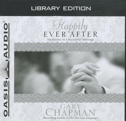 Happily Ever After (Library Edition): Six Secrets to a Successful Marriage