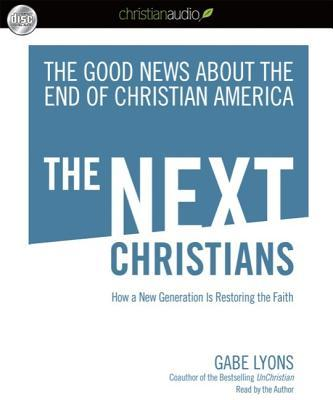 The Next Christians: How a New Generation Is Restoring the Faith
