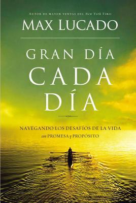 Gran Dia Cada Dia: Navegando Los Desafios de la Vida Con Promesa y Proposito