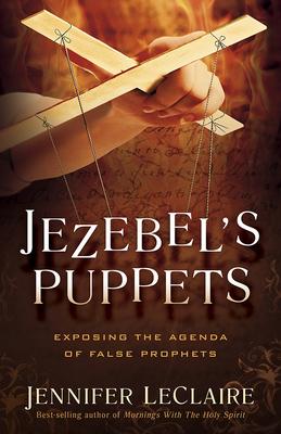Jezebel's Puppets: Exposing the Agenda of False Prophets