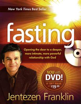Fasting: Opening the Door to a Deeper, More Intimate, More Powerful Relationship with God [With DVD]