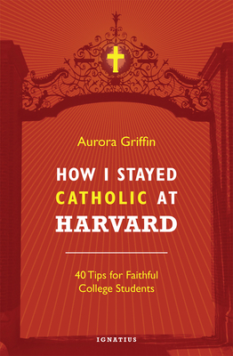 How I Stayed Catholic at Harvard: 40 Tips for Faithful College Students