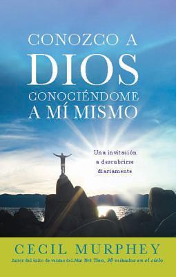 Conozco a Dios Conociendome a Mi Mismo: Una Invitacion a Descubrirse Diariamente = Knowing God, Knowing Myself