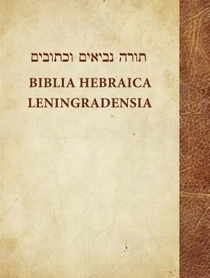 Biblia Hebraica Leningradensia: Prepared According to the Vocalization, Accents, and Masora of Aaron Ben Moses Ben Asher in the Leningrad Codex