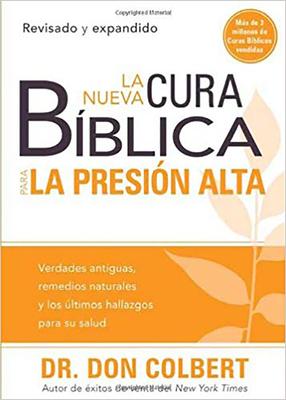 La Nueva Cura Biblica Para La Presion Alta: Verdades Antiguas, Remedios Naturales y Los Ultimos Hallazgos Para Su Salud