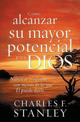Como Alcanzar Su Mayor Potencial Para Dios = How to Reach Your Full Potential for God = How to Reach Your Full Potential for God