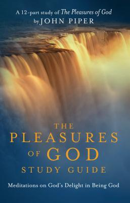The Pleasures of God Study Guide: Meditations on God's Delight in Being God