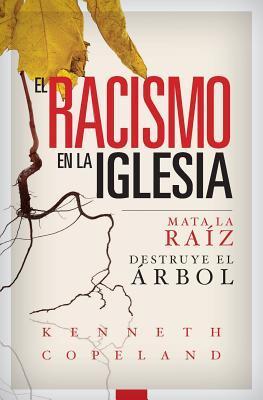 El Racismo En La Iglesia: Mata La Raiz, Destruye El Arbol