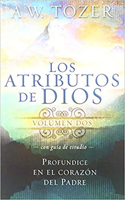 Los Atributos de Dios, Volumen 2 (Con Guia de Estudio): Profundice en el Corazon del Padre = Attributes of God, Vol.2 (with Study Guide)