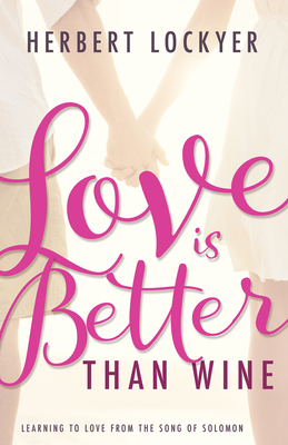 Love Is Better Than Wine: Learning to Love from the Song of Solomon