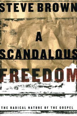 Scandalous Freedom: The Radical Nature of the Gospel