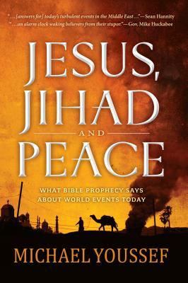 Jesus, Jihad, and Peace: What Bible Prophecy Says about World Events Today