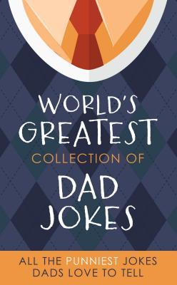 World's Greatest Collection of Dad Jokes