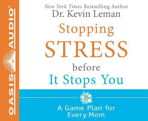 Stopping Stress Before It Stops You (Library Edition): A Game Plan for Every Mom