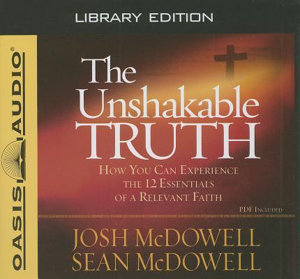 The Unshakable Truth (Library Edition): How You Can Experience the 12 Essentials of a Relevant Faith