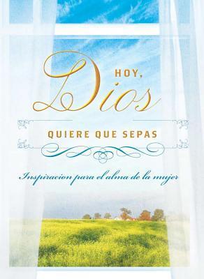 Hoy, Dios Quiere Que Sepas: Inspiracion Para El Alma de la Mujer = Today, God Wants You to Know