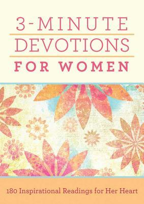 3-Minute Devotions for Women: 180 Inspirational Readings for Her Heart